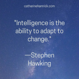 Intelligence is the ability to adapt to change quote by Stephen Hawking via catherinehamrick.com chamrickwriter with image of Milky Way